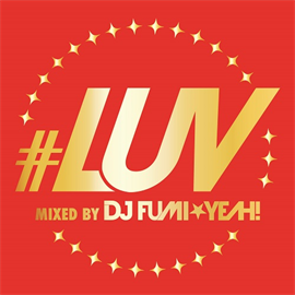 #LUV mixed by DJ FUMI★YEAH!